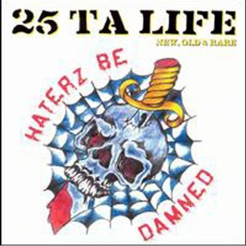 25 Ta Life - New, Old & Rare - Haterz Be Damned