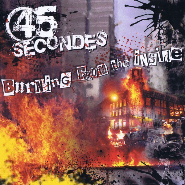 45 Secondes - Burning From The Inside