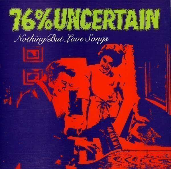 76% Uncertain - Nothing But Love Songs