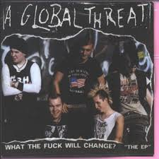 A Global Threat - What The Fuck Will Change?
