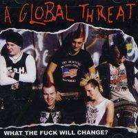 A Global Threat - What The Fuck Will Change