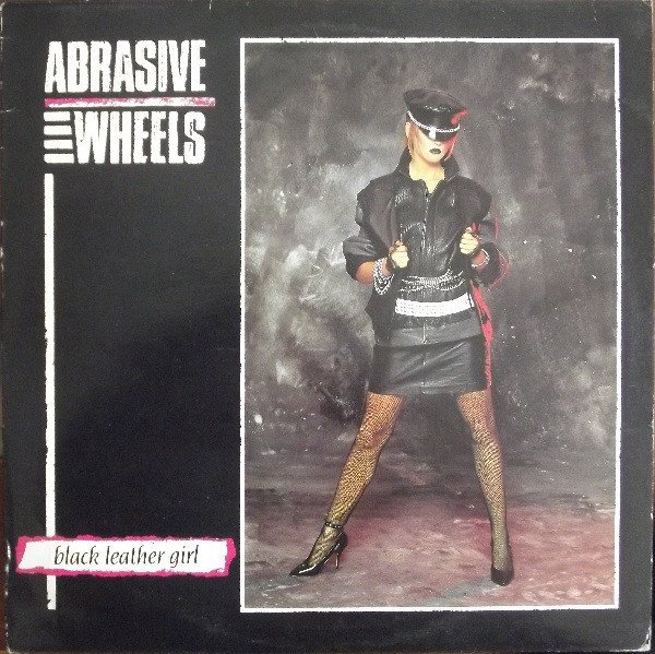 Abrasive Wheels - Black Leather Girl