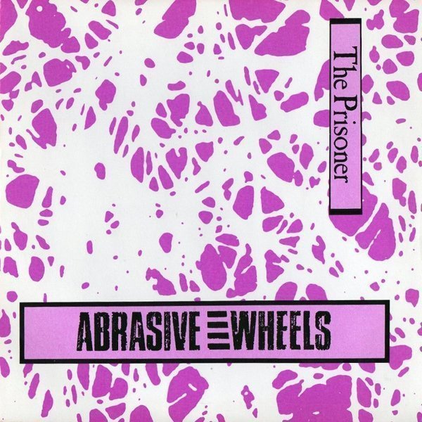 Abrasive Wheels - The Prisoner / Christianne