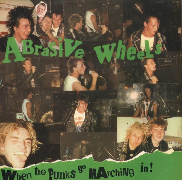 Abrasive Wheels - When The Punks Go Marching In !