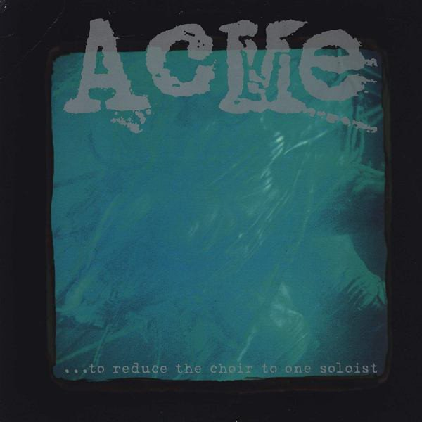 Acme - ...To Reduce The Choir To One Soloist