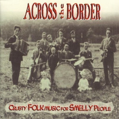 Across The Border - Crusty Folk Music For Smelly People