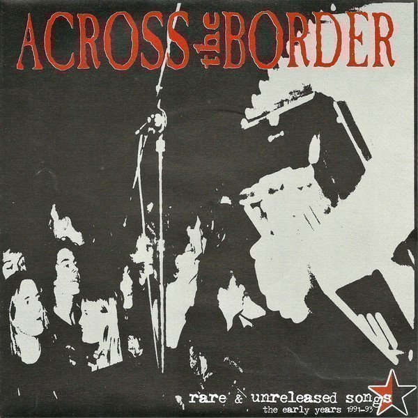 Across The Border - Rare & Unreleased Songs - The Early Years 1991-93