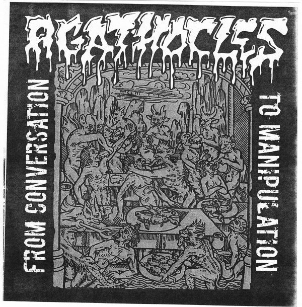 Agathocles - From Conversation To Manipulation / Trashing The 21st Century