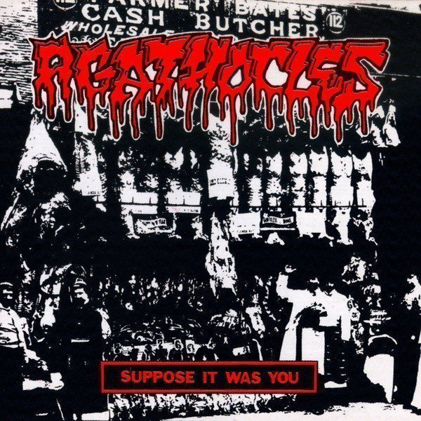 Agathocles - Suppose It Was You
