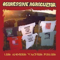 Aggressive Agricultor - Les Années Vaches Folles