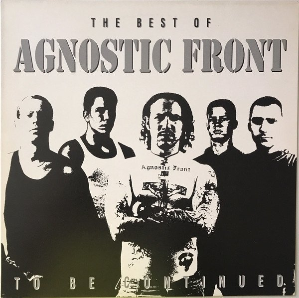 Agnostic Front - The Best Of...To Be Continued