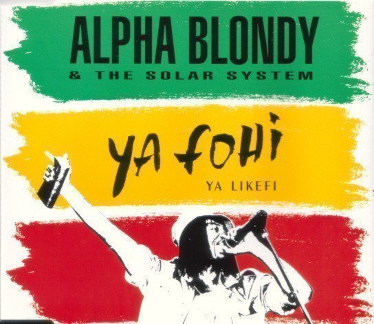 Alpha Blondy And The Solar System - Ya Fohi, Ya Likefi