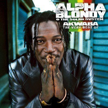 Alpha Blondy And The Wailers - Akwaba, The Very Best Of Alpha Blondy