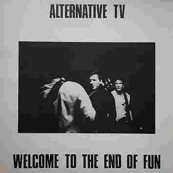 Alternative Tv - Welcome To The End Of Fun