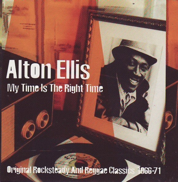 Alton Ellis - My Time Is The Right Time (Original Rocksteady And Reggae Classics 1966-1971)