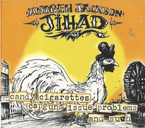 Andrew Jackson Jihad - Candy Cigarettes, Capguns, Issue Problems! And Such