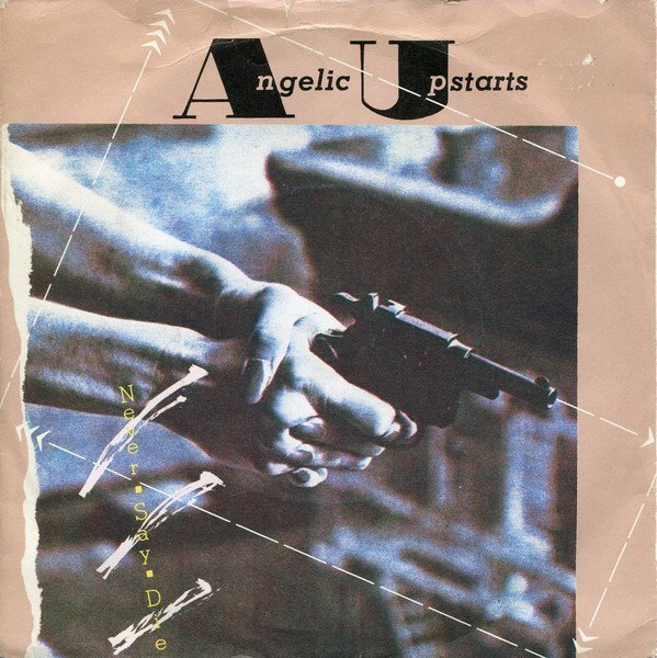 Angelic Upstarts - Never Say Die