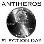 Anti Heros - Election Day
