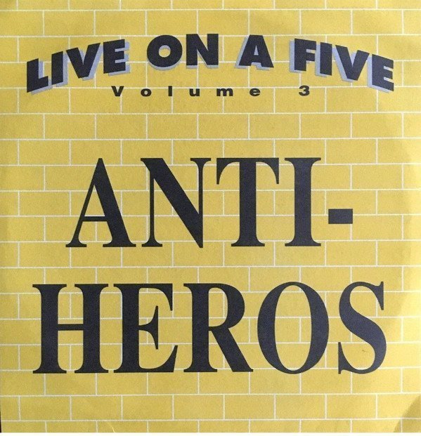 Anti Heros - Live On A Five Volume 3