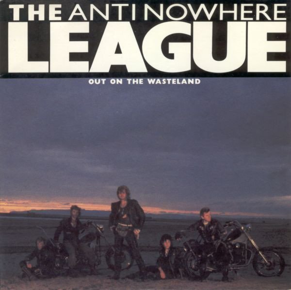 Anti nowhere League - Out On The Wasteland