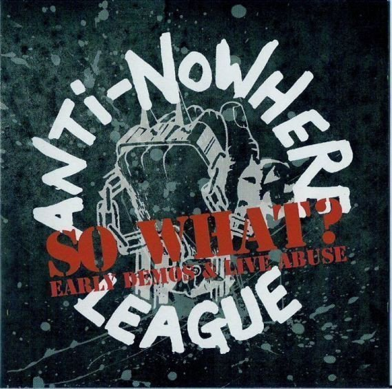 Anti nowhere League - So What? (Early Demos & Live Abuse)