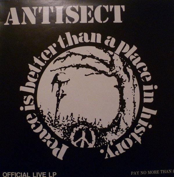 Antisect - Peace Is Better Than A Place In History (Official Live LP)