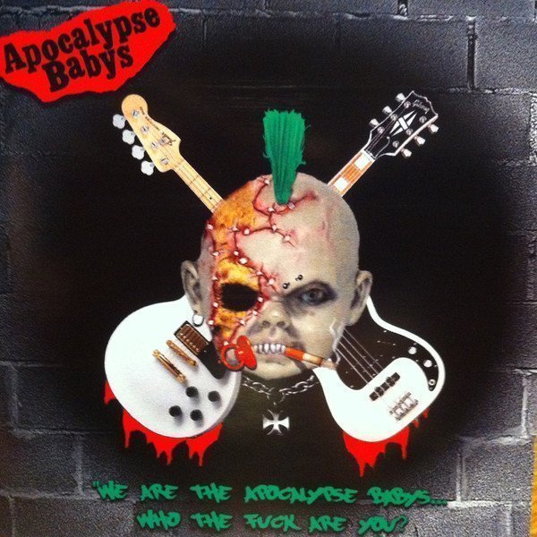 Apocalypse Babys - We Are The Apocalypse Babys...Who The Fuck Are You?