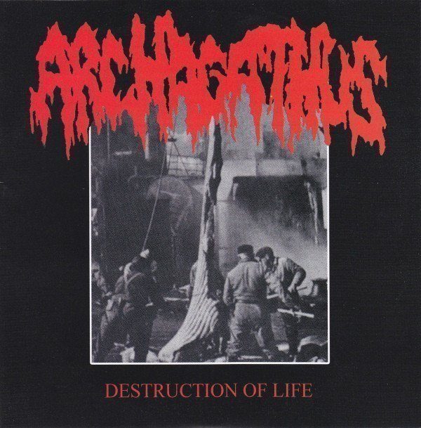 Archagathus - Destruction Of Life / Cats, Frogs, Ducks And Dogs