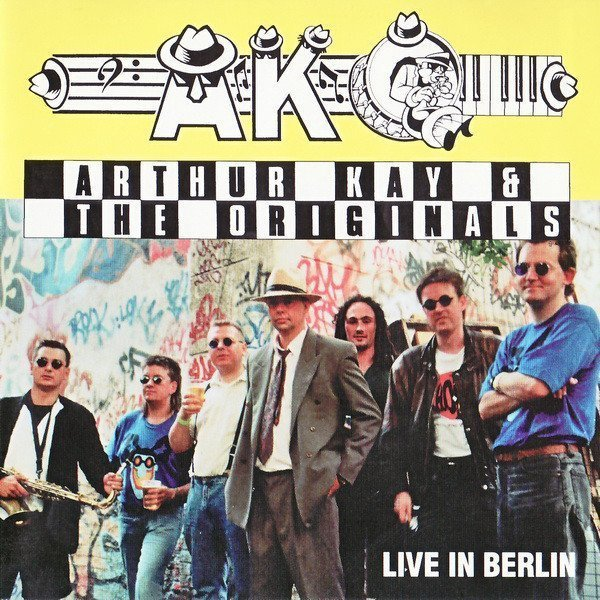 Arthur Kay And The Originals - Live In Berlin