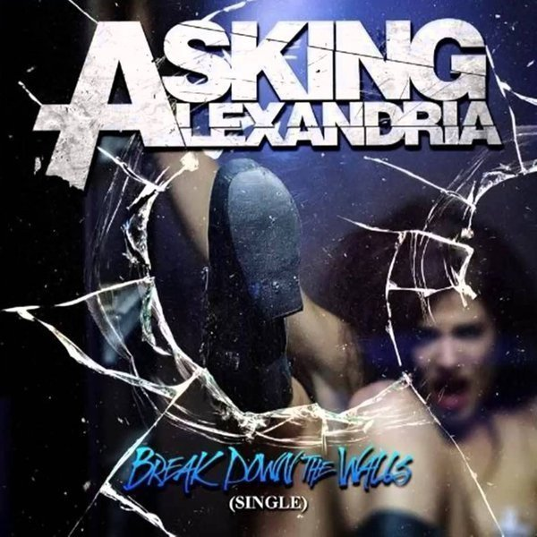 Asking Alexandria - Break Down The Walls