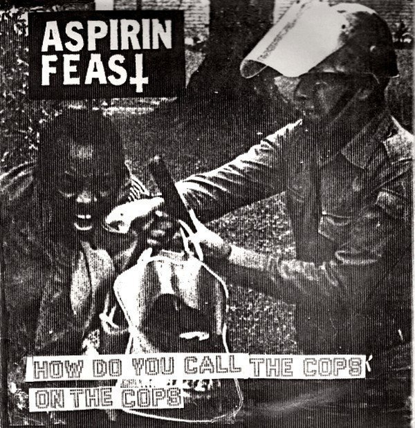 Aspirin Feast - How Do You Call The Cops On The Cops