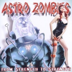 Astro Zombies - From Strength To Strength