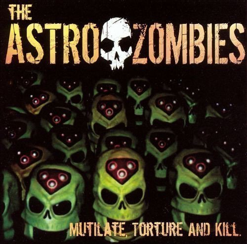 Astro Zombies - Mutilate, Torture And Kill
