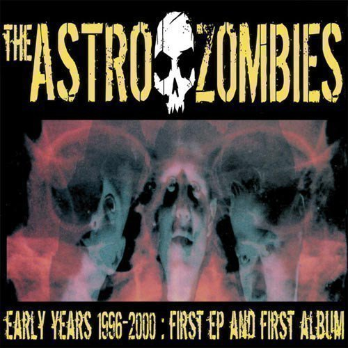 Astro Zombies - The Early Years - 1996-2000: First EP and First Album