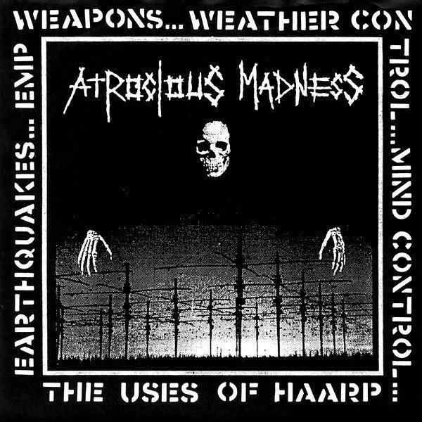 Atrocious Madness - The Uses Of HAARP