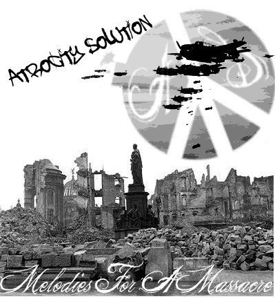 Atrocity Solution - Melodies For A Massacre