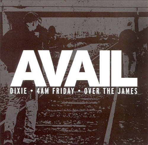 Avail - Dixie / 4AM Friday / Over The James