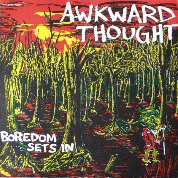 Awkward Thought - Boredom Sets In