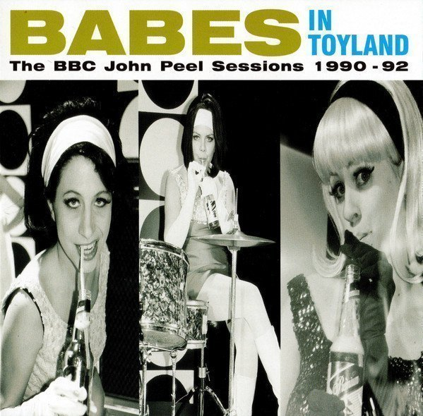 Babes In Toyland - The BBC John Peel Sessions 1990-92