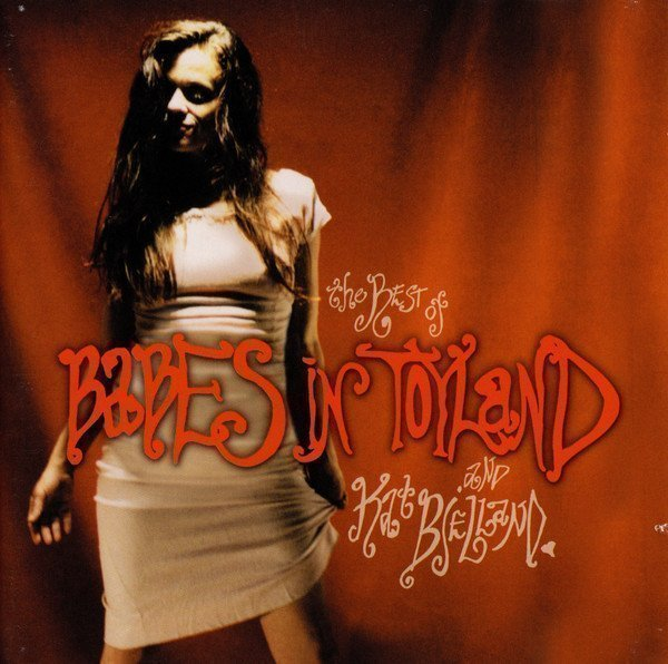 Babes In Toyland - The Best Of Babes In Toyland And Kat Bjelland