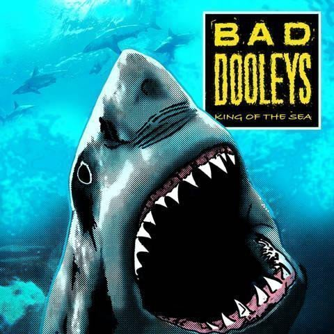 Bad Dooleys - King Of The Sea