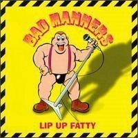 Bad Mannerd - Lip Up Fatty