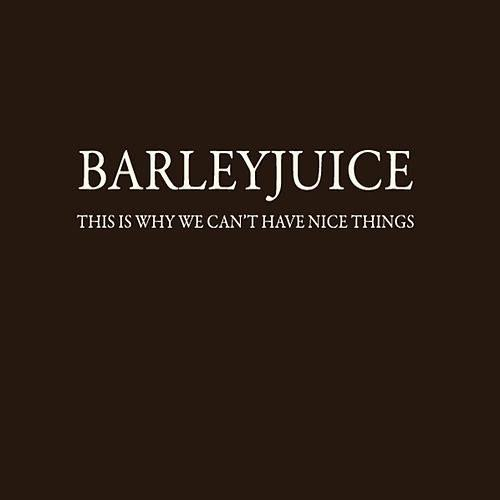 Barleyjuice - This Is Why We Can