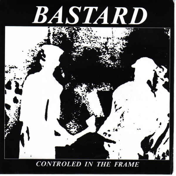 Bastard - Controled In The Frame