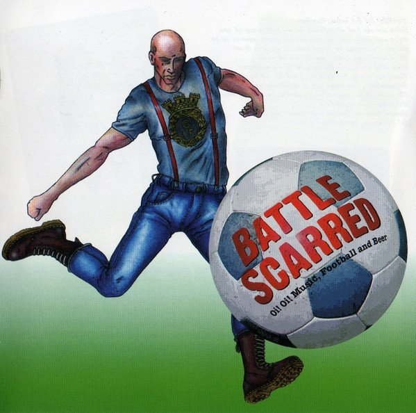 Battle Scarred - Oi! Oi! Music, Football & Beer