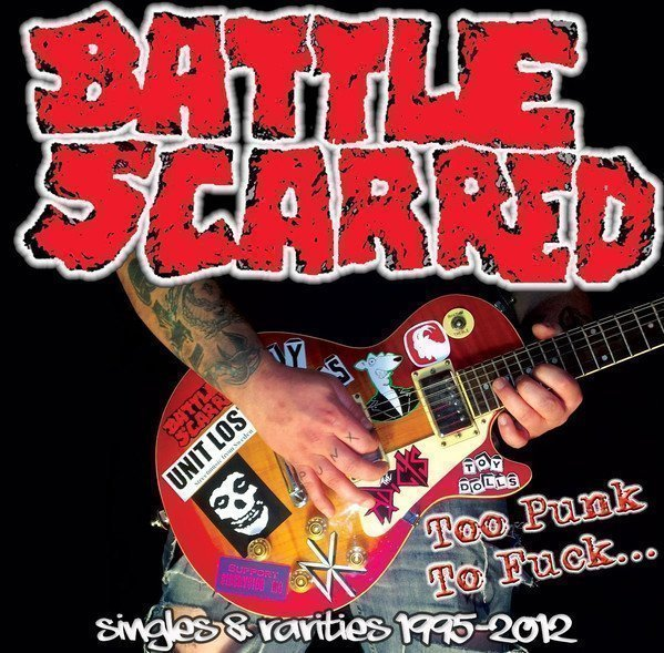 Battle Scarred - Too Punk To Fuck... (Singles & Rarities 1995-2012)