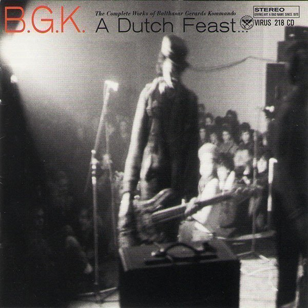 Bgk - A Dutch Feast... The Complete Works Of Balthasar Gerards Kommando