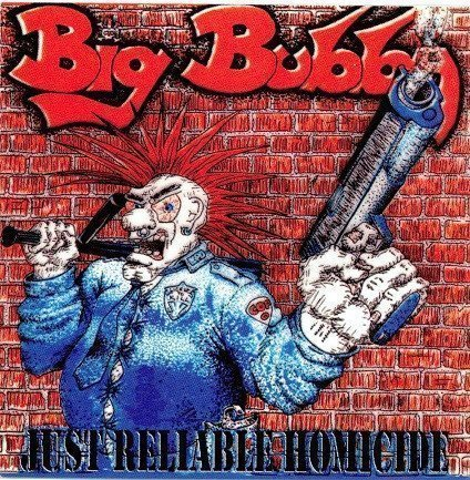Big Bubba - Just Reliable Homicide