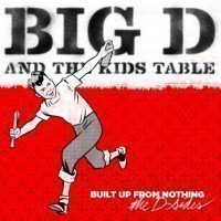 Big D And The Kids Table - Built Up From Nothing (The D-Sides)