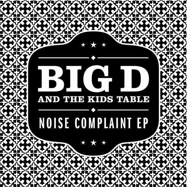 Big D And The Kids Table - Noise Complaint EP